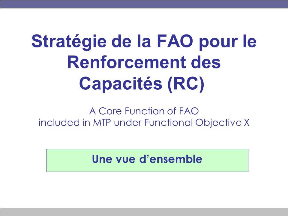 Stratégie de la FAO pour le Renforcement des Capacités (RC) A Core Function of FAO included in MTP under Functional Objective X Une vue densemble