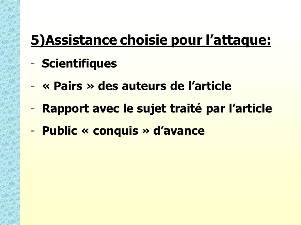 5)Assistance choisie pour lattaque: - -Scientifiques - -« Pairs » des auteurs de larticle - -Rapport avec le sujet traité par larticle - -Public « con
