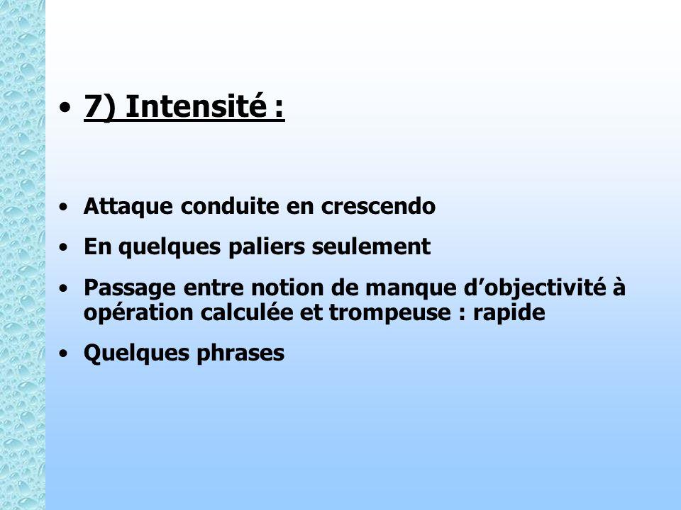 7) Intensité : Attaque conduite en crescendo En quelques paliers seulement Passage entre notion de manque dobjectivité à opération calculée et trompeu