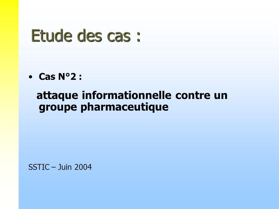 Etude des cas : Cas N°2 : attaque informationnelle contre un groupe pharmaceutique SSTIC – Juin 2004