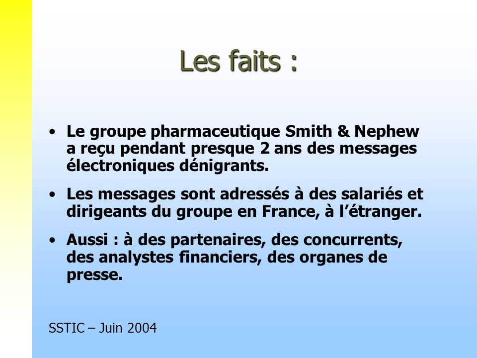 Les faits : Le groupe pharmaceutique Smith & Nephew a reçu pendant presque 2 ans des messages électroniques dénigrants. Les messages sont adressés à d