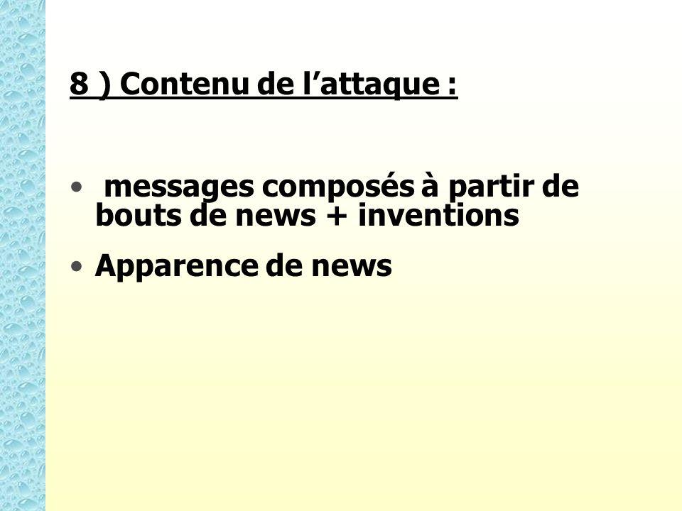 8 ) Contenu de lattaque : messages composés à partir de bouts de news + inventions Apparence de news