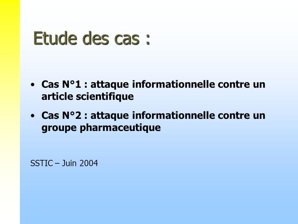 Etude des cas : Cas N°1 : attaque informationnelle contre un article scientifique Cas N°2 : attaque informationnelle contre un groupe pharmaceutique SSTIC – Juin 2004