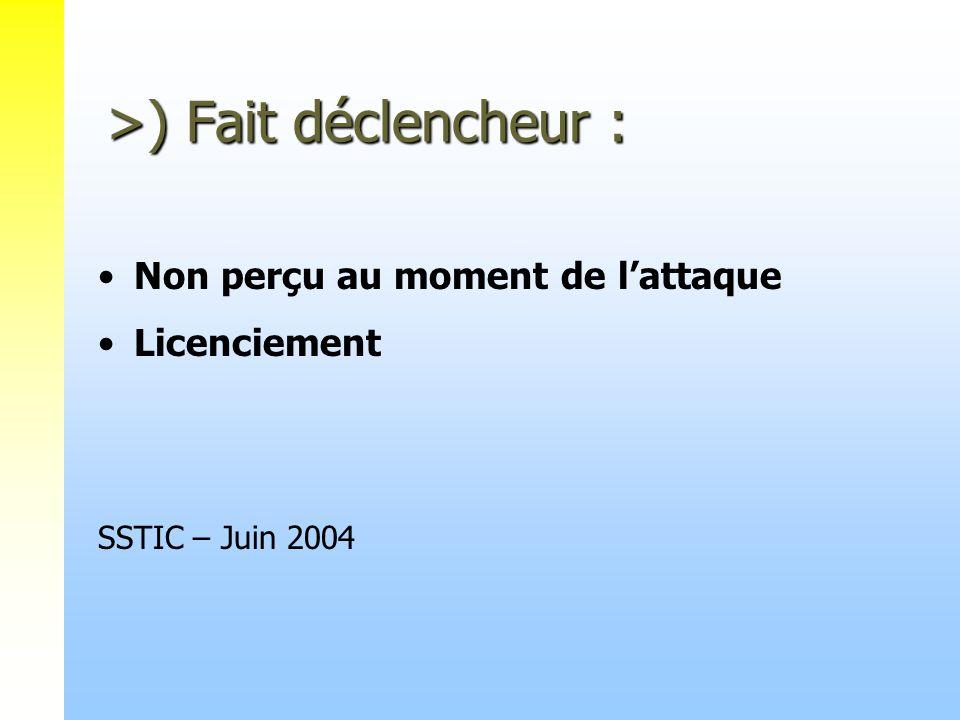 >) Fait déclencheur : Non perçu au moment de lattaque Licenciement SSTIC – Juin 2004