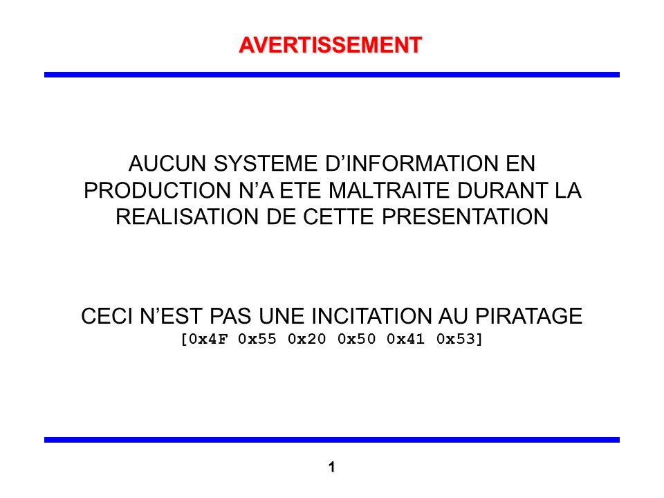 Récupération dinformations (4) Mode intrusif Envoi dun e-mail avec un destinataire inexistant, informations dans len-tête du message derreur Received: from y.y.com ([172.18.1.12]) by z.y.com with Microsoft SMTPSVC(5.0.2195.5329); Received: from x.y.com (unverified) by y.y.com (Content Technologies SMTPRS 4.2.10) with ESMTP id for ; [...] X-BrightmailFiltered: true X-Brightmail-Tracker: XXX== Anonymat : prise de contrôle dun serveur pour lenvoi de-mails ; accès via des relais et/ou depuis une origine banalisée PROFILING DU SYSTEME DINFORMATION 11