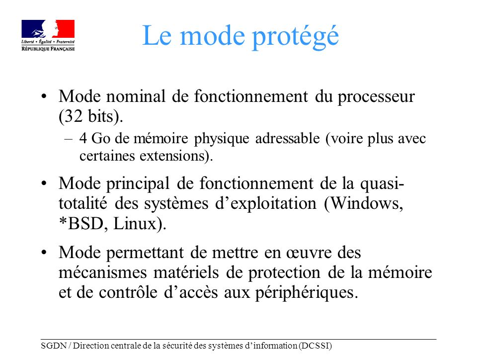_____________________________________________________________________________________ SGDN / Direction centrale de la sécurité des systèmes dinformation (DCSSI) Mécanismes de sécurité du mode protégé Protection mémoire (et contrôle daccès MMIO).
