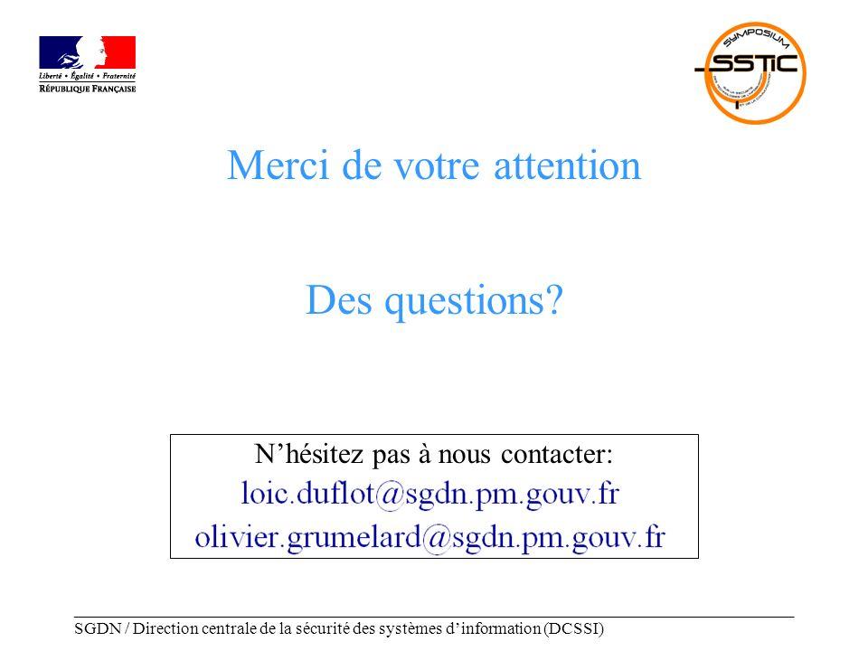 _____________________________________________________________________________________ SGDN / Direction centrale de la sécurité des systèmes dinformation (DCSSI) Nhésitez pas à nous contacter: Merci de votre attention Des questions