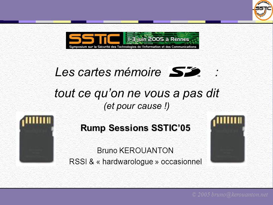 © 2005 bruno@kerouanton.net Cartes SD - Introduction Au commencement, Ils inventèrent la mémoire Flash.