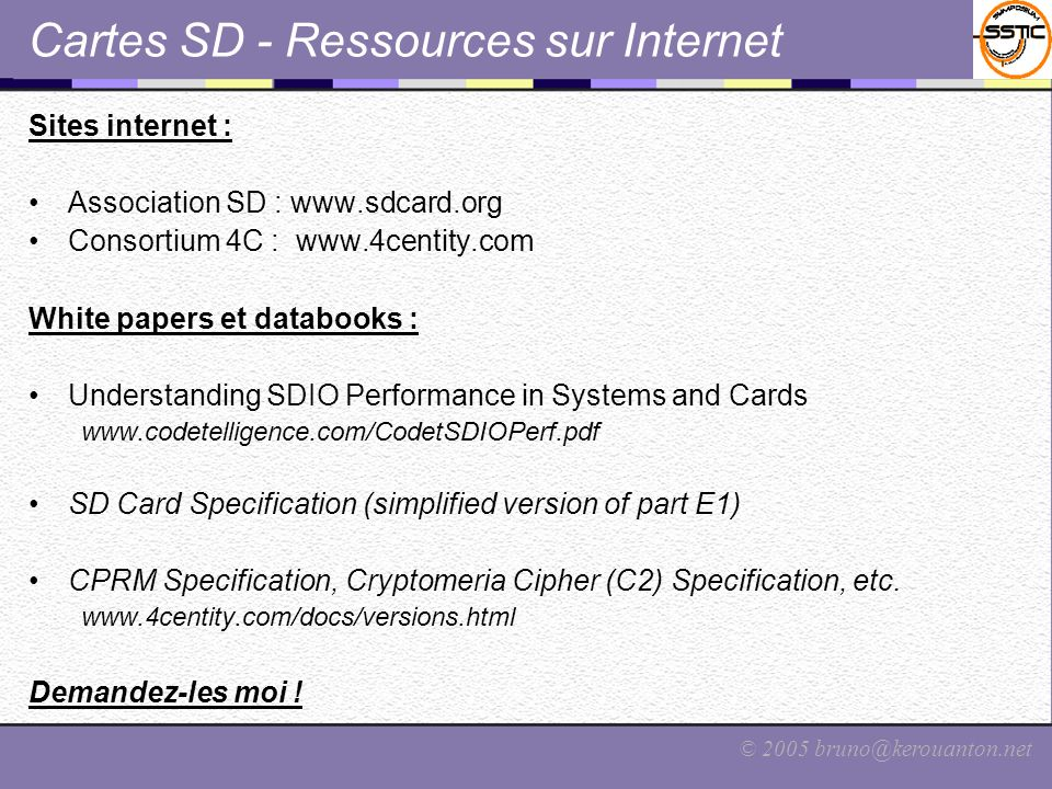 © 2005 bruno@kerouanton.net Cartes SD - Ressources sur Internet Sites internet : Association SD : www.sdcard.org Consortium 4C : www.4centity.com Whit