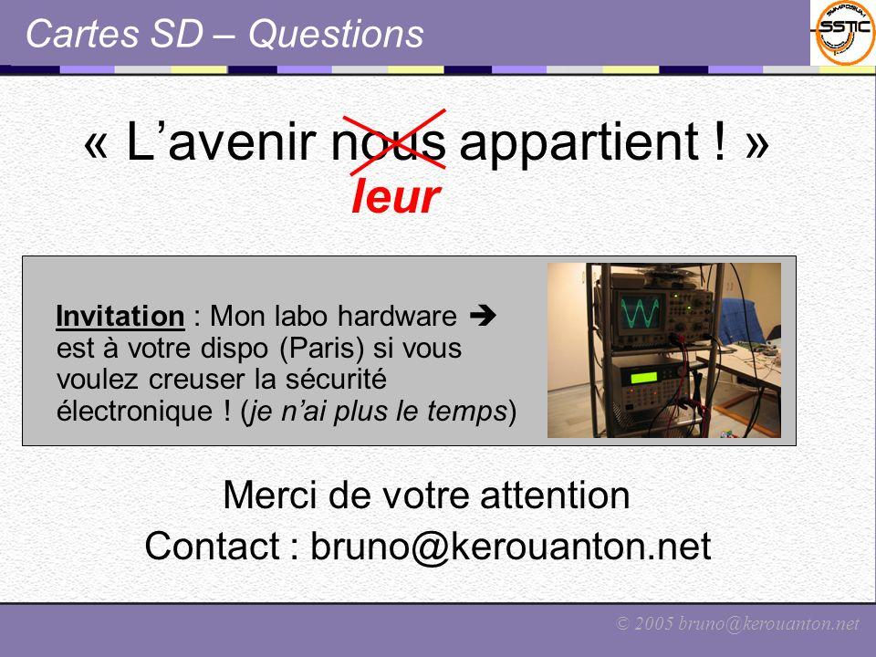 © 2005 bruno@kerouanton.net « Lavenir nous appartient ! » Invitation : Mon labo hardware est à votre dispo (Paris) si vous voulez creuser la sécurité