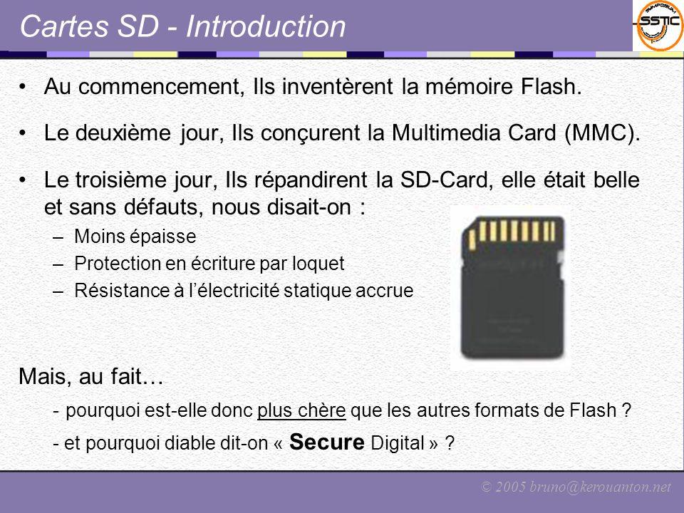 © 2005 bruno@kerouanton.net Cartes SD - Introduction Au commencement, Ils inventèrent la mémoire Flash. Le deuxième jour, Ils conçurent la Multimedia