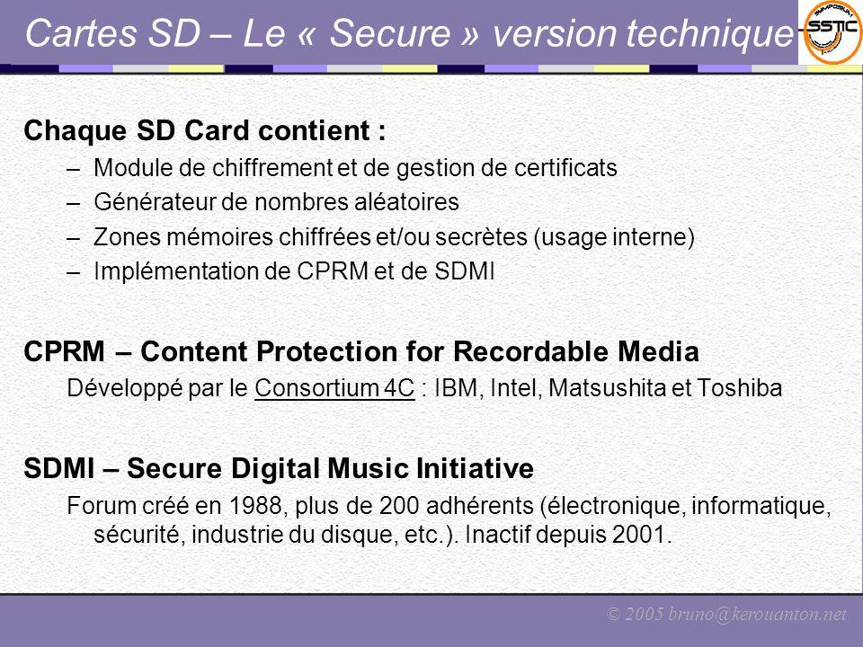 © 2005 bruno@kerouanton.net Cartes SD – Le « Secure » version technique Chaque SD Card contient : –Module de chiffrement et de gestion de certificats