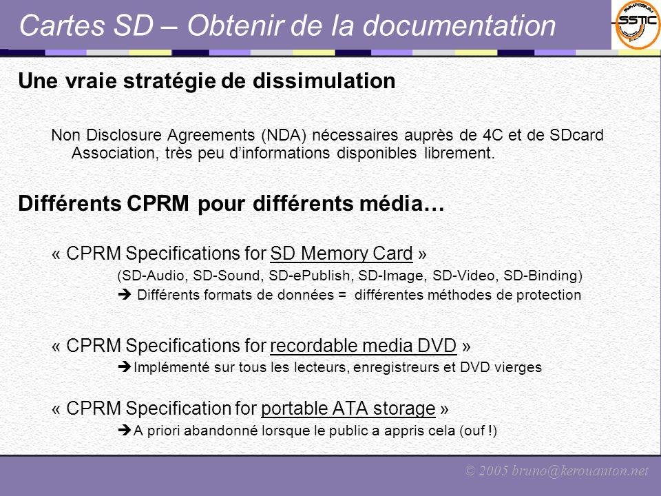 © 2005 bruno@kerouanton.net Cartes SD – Obtenir de la documentation Une vraie stratégie de dissimulation Non Disclosure Agreements (NDA) nécessaires a