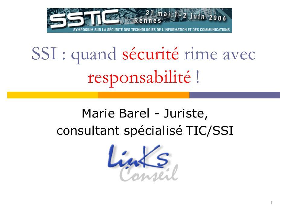 Rennes, 2 juin 2006 SSI : quand sécurité rime avec responsabilité / Intervenant : Marie Barel, Links Conseil 12 CONTACT Marie BAREL, Links conseil Expertise TIC/SSI marie.barel@legalis.net