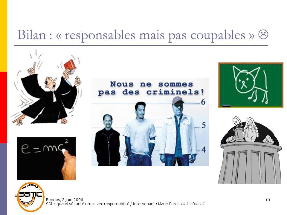 Rennes, 2 juin 2006 SSI : quand sécurité rime avec responsabilité / Intervenant : Marie Barel, Links Conseil 10 Bilan : « responsables mais pas coupab