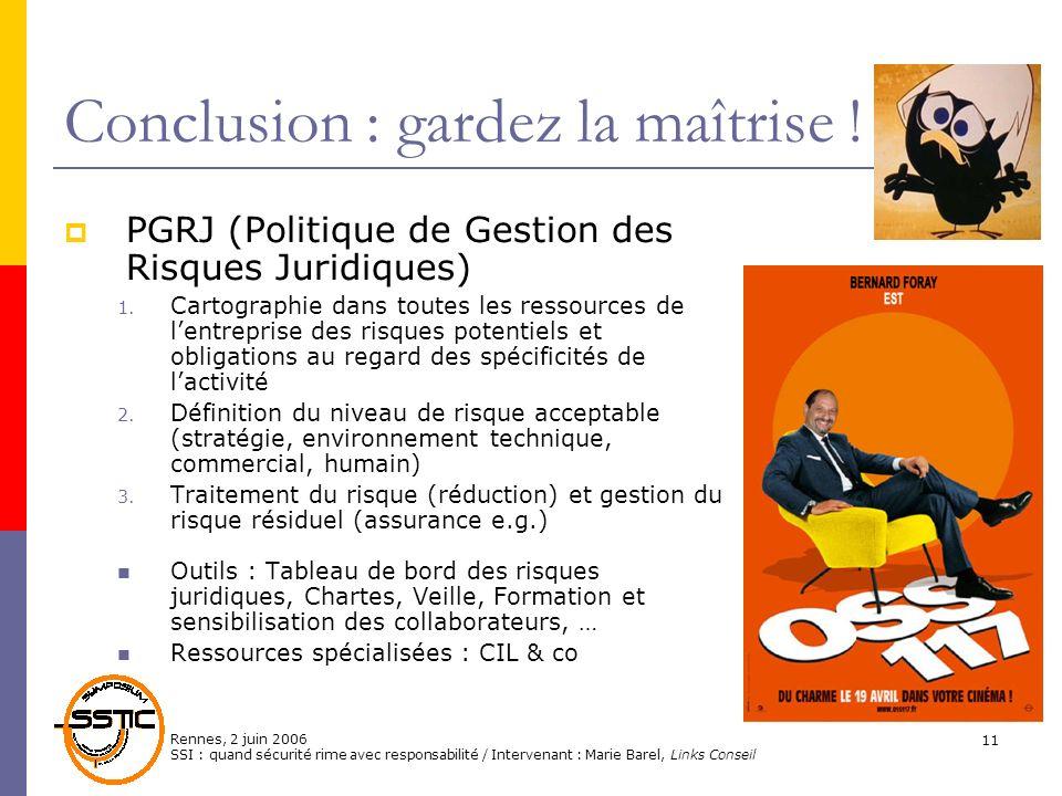 Rennes, 2 juin 2006 SSI : quand sécurité rime avec responsabilité / Intervenant : Marie Barel, Links Conseil 11 Conclusion : gardez la maîtrise ! PGRJ