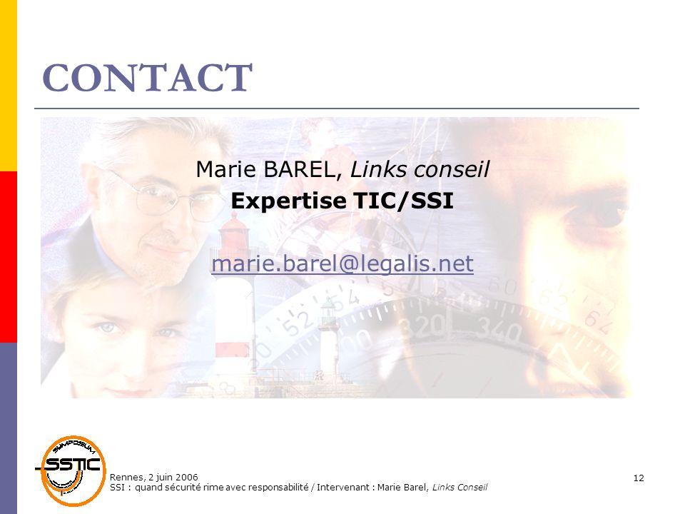 Rennes, 2 juin 2006 SSI : quand sécurité rime avec responsabilité / Intervenant : Marie Barel, Links Conseil 12 CONTACT Marie BAREL, Links conseil Exp