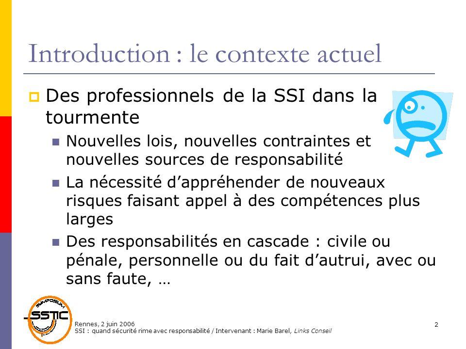 Rennes, 2 juin 2006 SSI : quand sécurité rime avec responsabilité / Intervenant : Marie Barel, Links Conseil 2 Introduction : le contexte actuel Des p