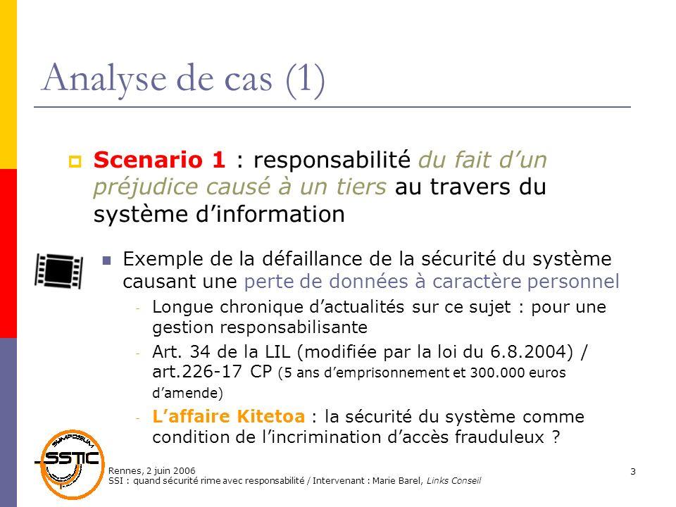 Rennes, 2 juin 2006 SSI : quand sécurité rime avec responsabilité / Intervenant : Marie Barel, Links Conseil 3 Analyse de cas (1) Scenario 1 : respons