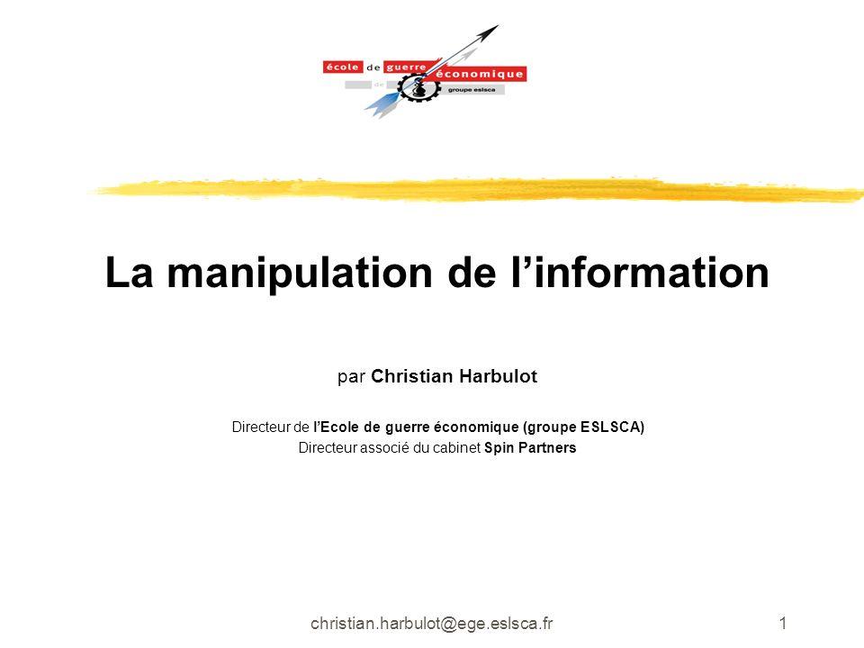 christian.harbulot@ege.eslsca.fr1 La manipulation de linformation par Christian Harbulot Directeur de lEcole de guerre économique (groupe ESLSCA) Dire