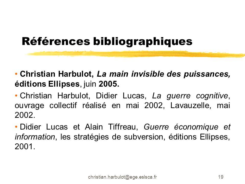 christian.harbulot@ege.eslsca.fr19 Références bibliographiques Christian Harbulot, La main invisible des puissances, éditions Ellipses, juin 2005. Chr