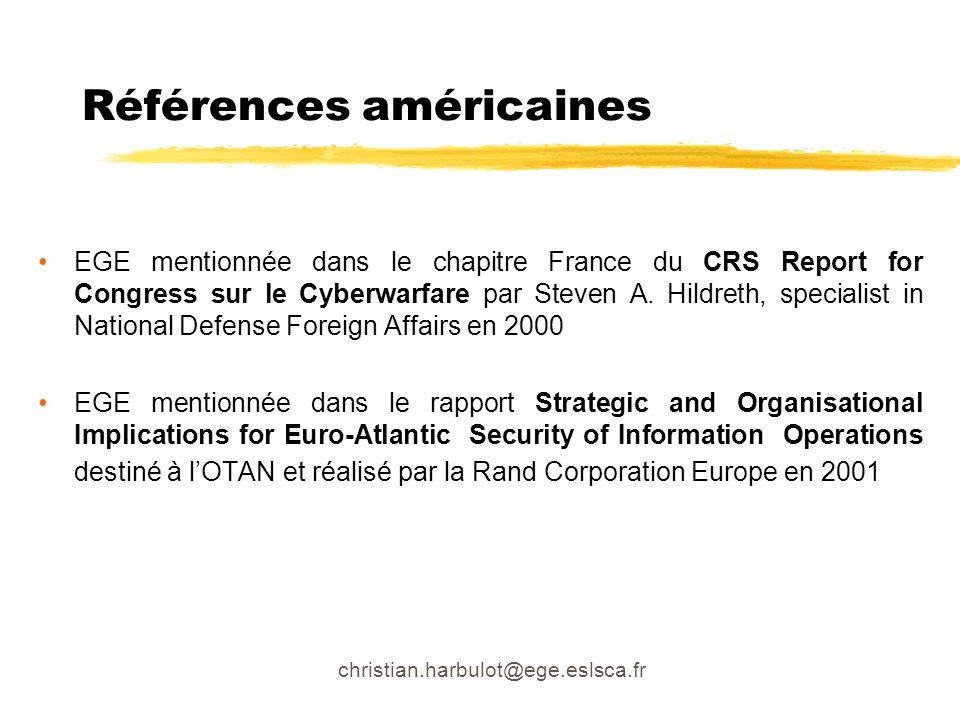 christian.harbulot@ege.eslsca.fr Références américaines EGE mentionnée dans le chapitre France du CRS Report for Congress sur le Cyberwarfare par Stev