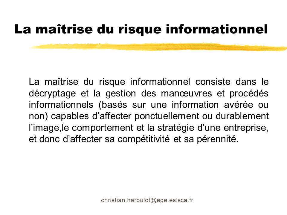 christian.harbulot@ege.eslsca.fr La maîtrise du risque informationnel La maîtrise du risque informationnel consiste dans le décryptage et la gestion d