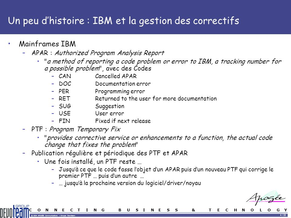 C O N N E C T I N G B U S I N E S S & T E C H N O L O G Y © 2004 APOGÉE Communications – Groupe Devoteam 4 / 22 Un peu dhistoire : IBM et la gestion d