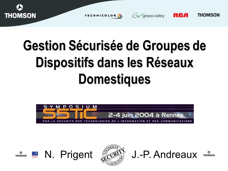 Gestion Sécurisée de Groupes de Dispositifs dans les Réseaux Domestiques J.-P. AndreauxN. Prigent