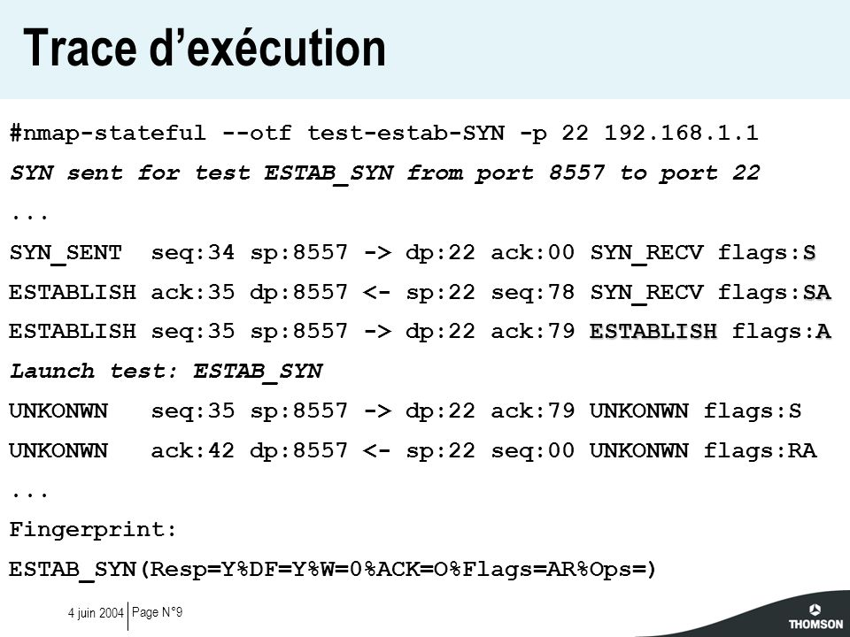 Page N°94 juin 2004 Trace dexécution #nmap-stateful --otf test-estab-SYN -p 22 192.168.1.1 SYN sent for test ESTAB_SYN from port 8557 to port 22... S