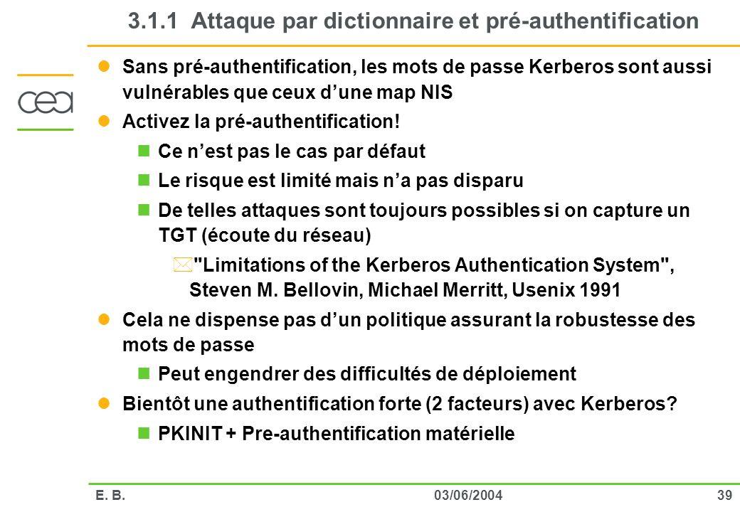 3903/06/2004E. B. 3.1.1 Attaque par dictionnaire et pré-authentification Sans pré-authentification, les mots de passe Kerberos sont aussi vulnérables
