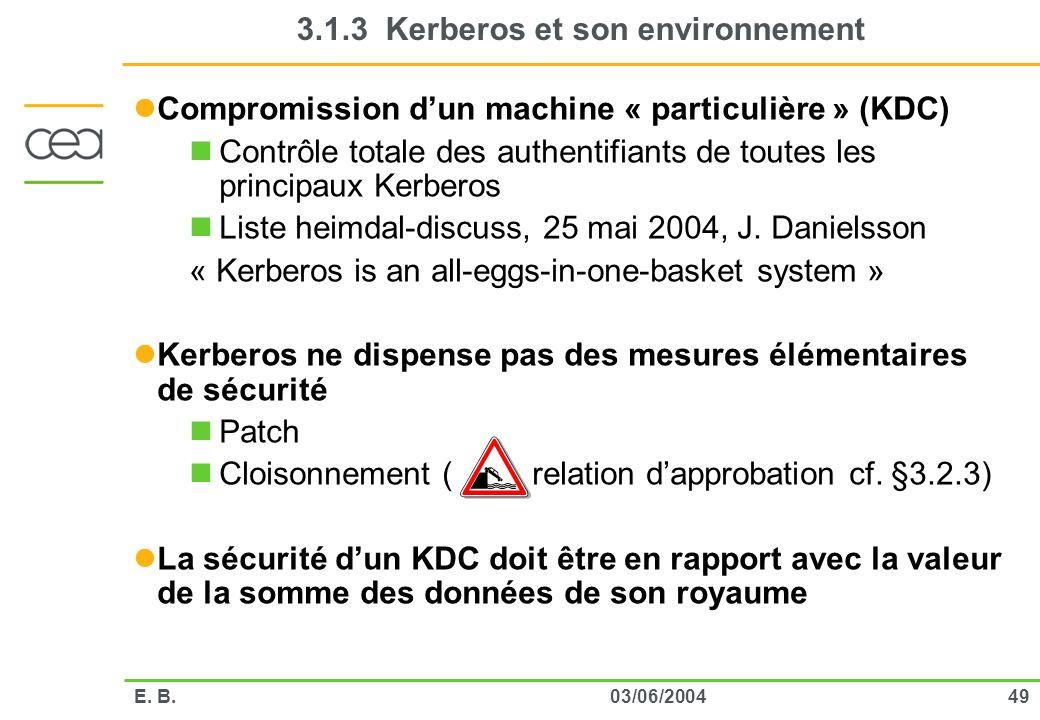 4903/06/2004E. B. 3.1.3 Kerberos et son environnement Compromission dun machine « particulière » (KDC) Contrôle totale des authentifiants de toutes le