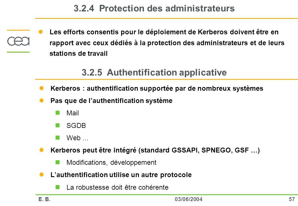 5703/06/2004E. B. 3.2.4 Protection des administrateurs Les efforts consentis pour le déploiement de Kerberos doivent être en rapport avec ceux dédiés