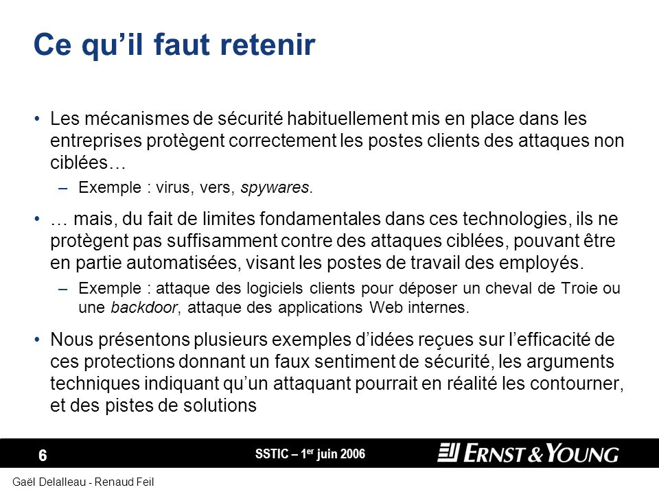 SSTIC – 1 er juin 2006 6 Gaël Delalleau - Renaud Feil Ce quil faut retenir Les mécanismes de sécurité habituellement mis en place dans les entreprises