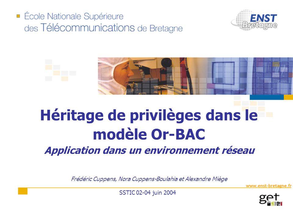 Héritage de privilèges dans le modèle Or-BAC Application dans un environnement réseau Frédéric Cuppens, Nora Cuppens-Boulahia et Alexandre Miège SSTIC