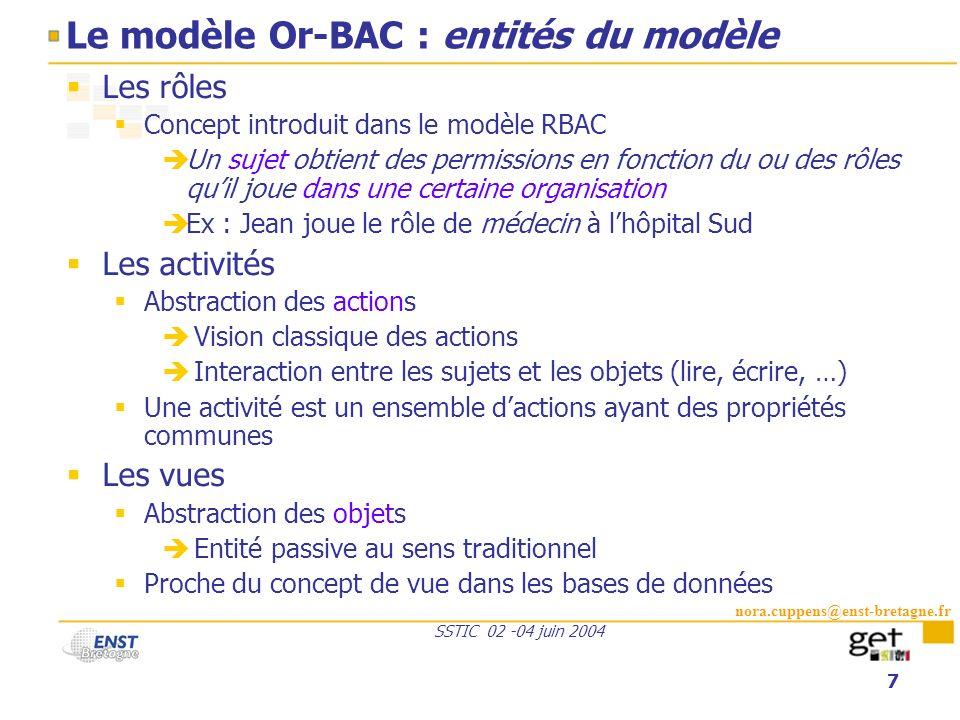 nora.cuppens@enst-bretagne.fr SSTIC 02 -04 juin 2004 7 Le modèle Or-BAC : entités du modèle Les rôles Concept introduit dans le modèle RBAC Un sujet o