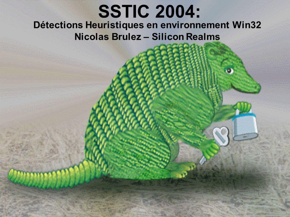 SSTIC 2004: Détections Heuristiques en environnement Win32 Nicolas Brulez – Silicon Realms