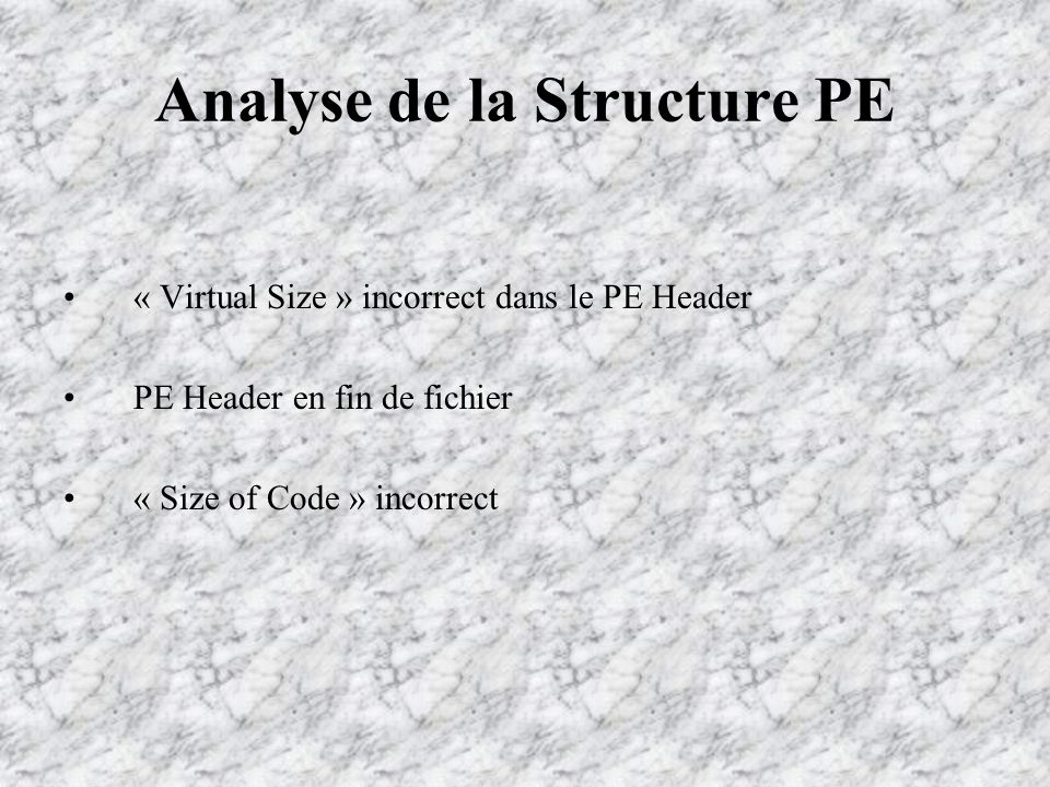 Analyse de la Structure PE « Virtual Size » incorrect dans le PE Header PE Header en fin de fichier « Size of Code » incorrect