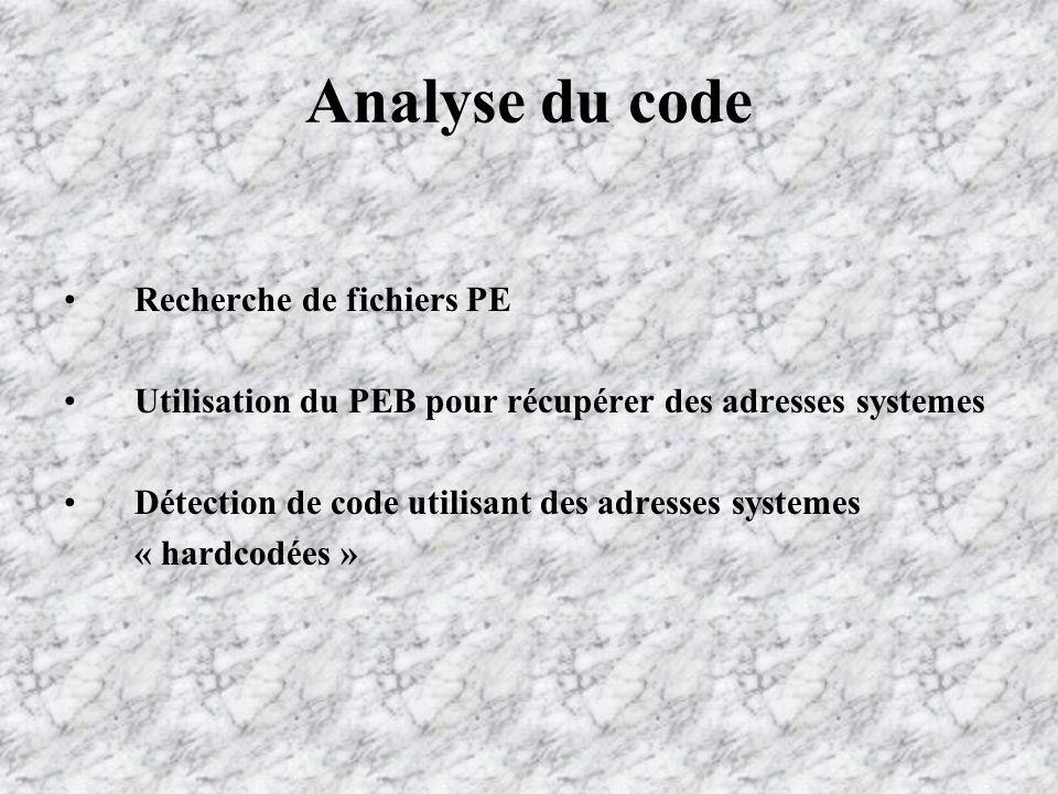 Analyse du code Recherche de fichiers PE Utilisation du PEB pour récupérer des adresses systemes Détection de code utilisant des adresses systemes « hardcodées »
