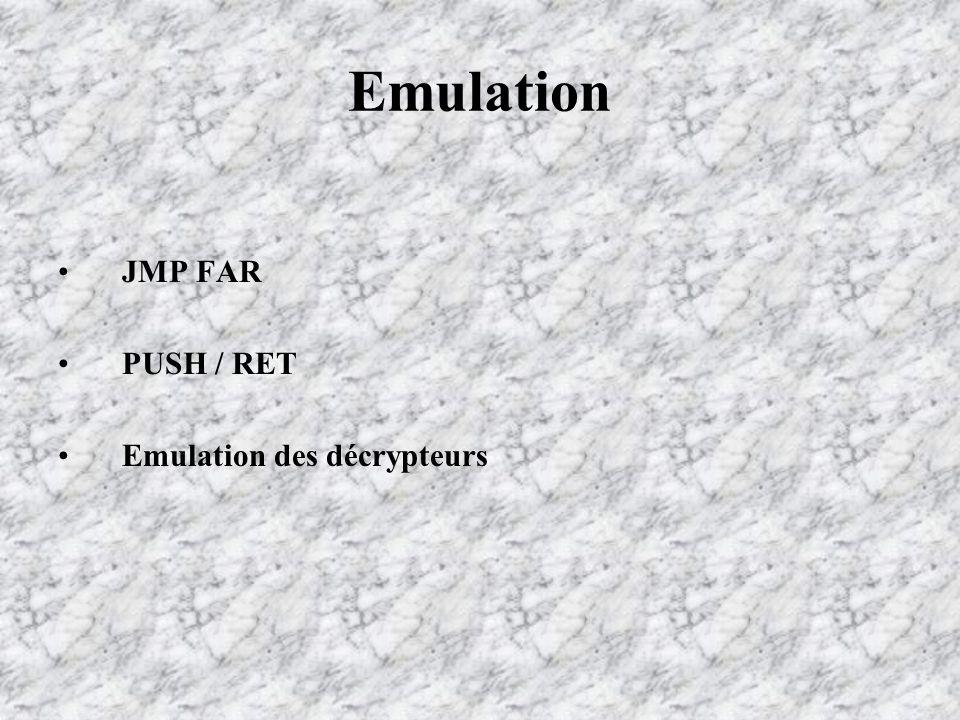 Emulation JMP FAR PUSH / RET Emulation des décrypteurs