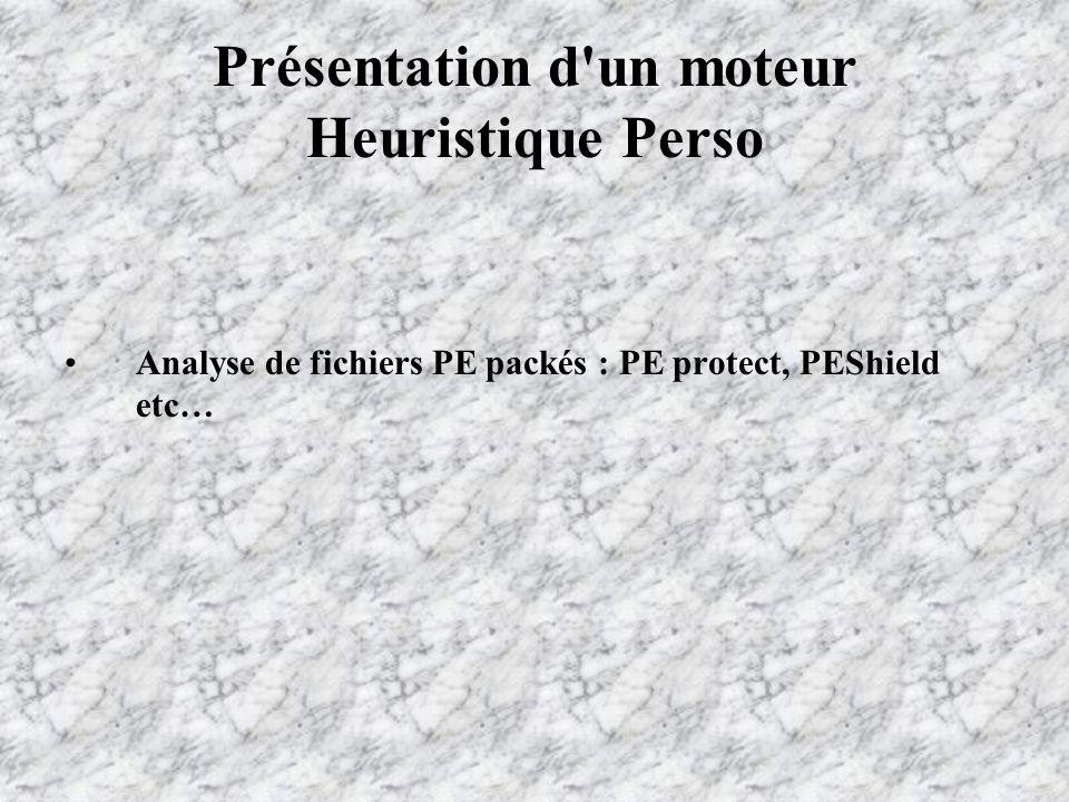 Présentation d un moteur Heuristique Perso Analyse de fichiers PE packés : PE protect, PEShield etc…
