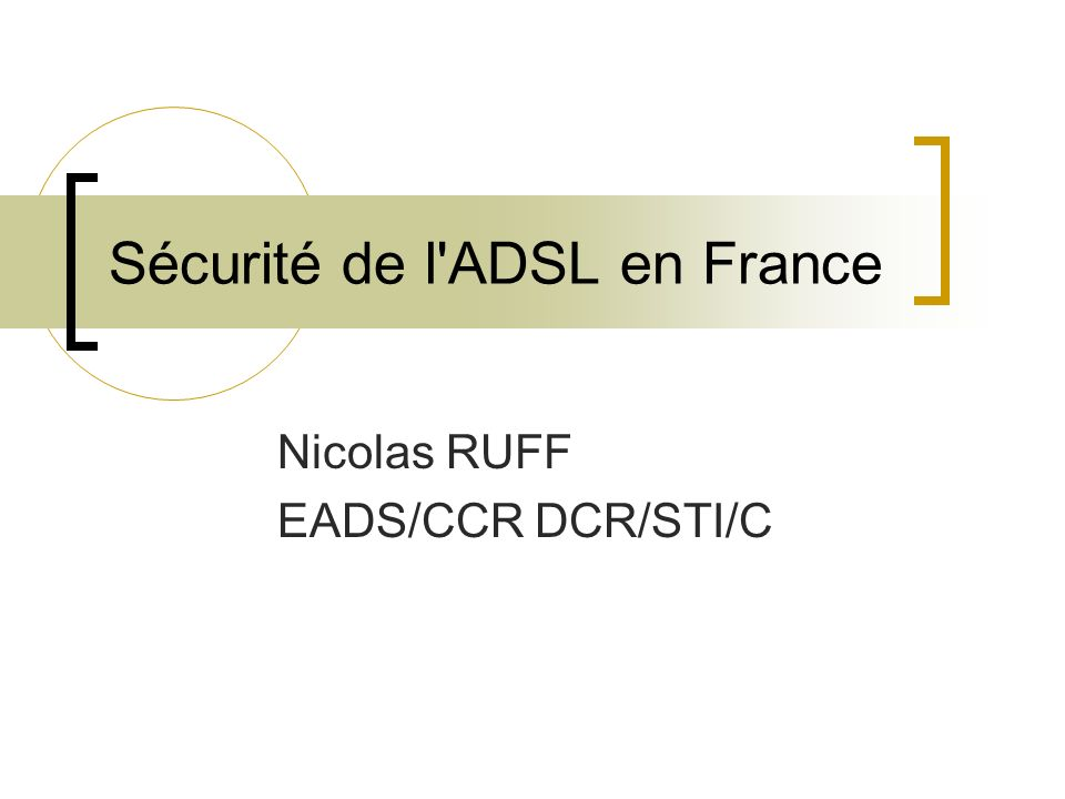 Sécurité de l'ADSL en France Nicolas RUFF EADS/CCR DCR/STI/C