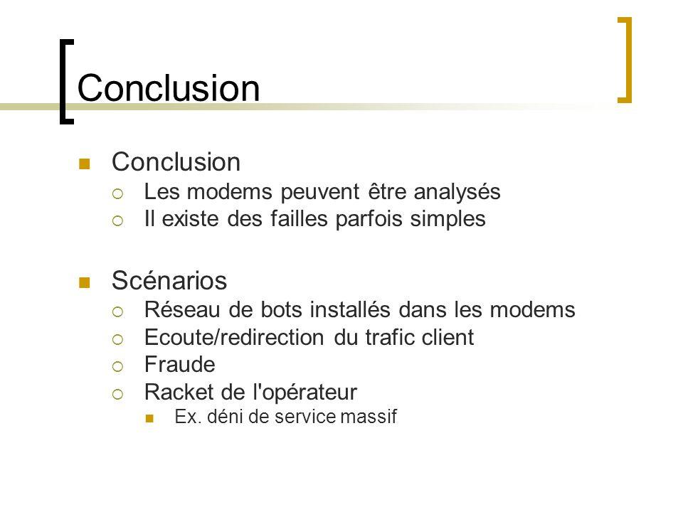 Conclusion Les modems peuvent être analysés Il existe des failles parfois simples Scénarios Réseau de bots installés dans les modems Ecoute/redirectio