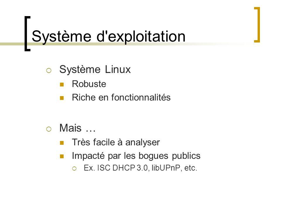 Système d'exploitation Système Linux Robuste Riche en fonctionnalités Mais … Très facile à analyser Impacté par les bogues publics Ex. ISC DHCP 3.0, l