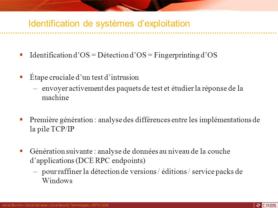 Javier Burroni – Carlos Sarraute – Core Security Technologies – SSTIC 2006 Identification de systèmes dexploitation Identification dOS = Détection dOS
