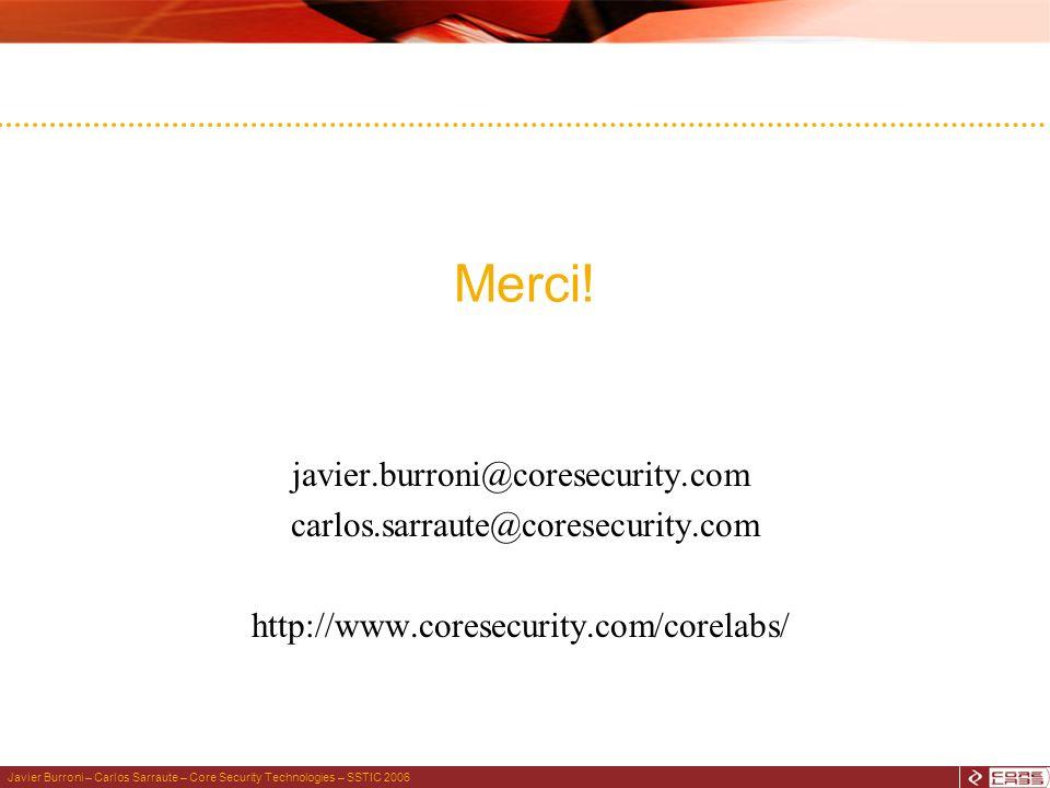 Javier Burroni – Carlos Sarraute – Core Security Technologies – SSTIC 2006 Merci! javier.burroni@coresecurity.com carlos.sarraute@coresecurity.com htt