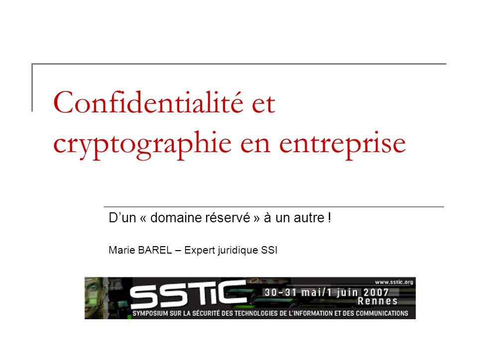 Confidentialité et cryptographie en entreprise Dun « domaine réservé » à un autre ! Marie BAREL – Expert juridique SSI