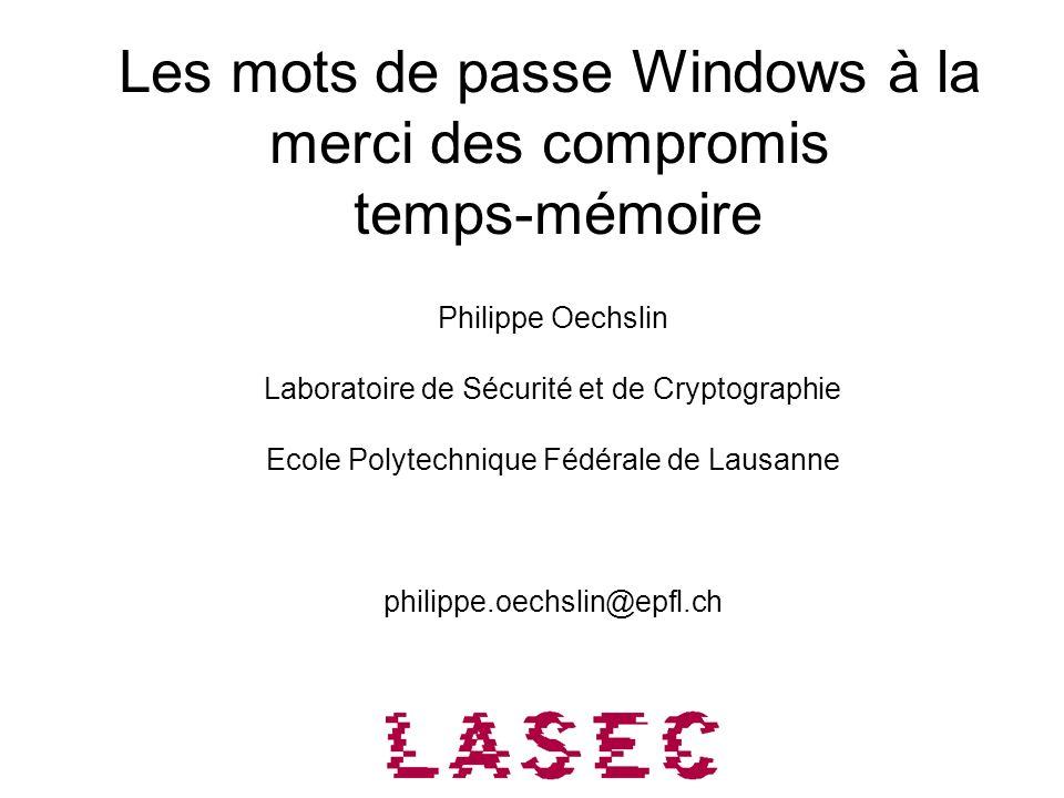 Les mots de passe Windows à la merci des compromis temps-mémoire Philippe Oechslin Laboratoire de Sécurité et de Cryptographie Ecole Polytechnique Féd
