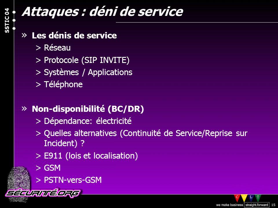 © 2004 Nicolas FISCHBACH SSTIC 04 15 Attaques : déni de service » Les dénis de service >Réseau >Protocole (SIP INVITE) >Systèmes / Applications >Télép