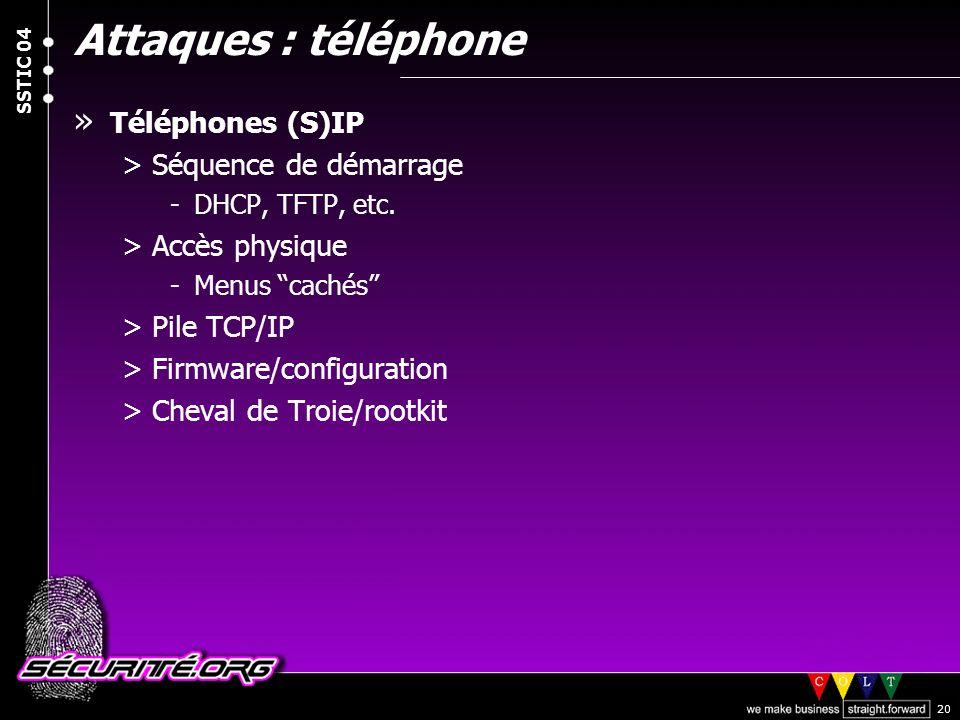 © 2004 Nicolas FISCHBACH SSTIC 04 20 Attaques : téléphone » Téléphones (S)IP >Séquence de démarrage -DHCP, TFTP, etc. >Accès physique -Menus cachés >P